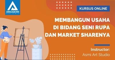 Arkademi Kursus Online - Thumbnail Membangun Usaha di Bidang Seni Rupa dan Market Sharenya