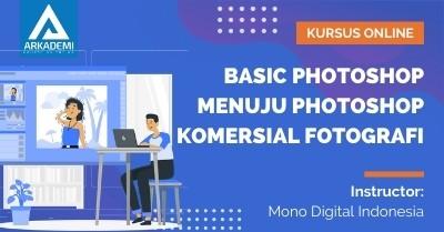 Arkademi Kursus Online - Thumbnail Basic Photoshop Menuju Photoshop Komersial Fotografi