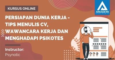 Arkademi Kursus Online - Thumbnail Persiapan Dunia Kerja - Tips Menulis CV, Wawancara Kerja dan Menghadapi Psikotes