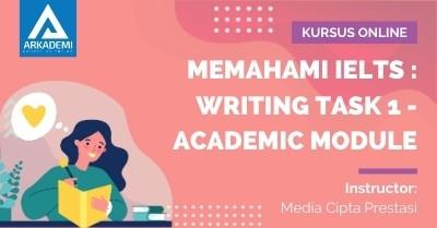 Arkademi Kursus Online - Thumbnail Memahami IELTS _ Writing Task 1 - Academic Module