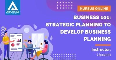 Arkademi Kursus Online - Thumbnail Business 101_ Strategic Planning to Develop Business Planning