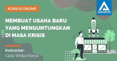 Arkademi Kursus Online - Thumbnail Membuat Usaha Baru yang Menguntungkan di Masa Krisis