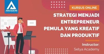 Arkademi Kursus Online - Thumbnail Strategi Menjadi Entrepreneur Pemula yang Kreatif dan Produktif