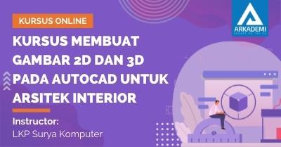 Arkademi Kursus Online - Thumbnail Kursus Membuat Gambar 2D dan 3D pada AutoCad untuk Arsitek Interior