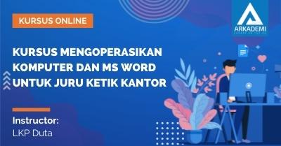 Arkademi Kursus Online - Thumbnail Kursus Mengoperasikan Komputer dan Ms Word untuk Juru Ketik Kantor
