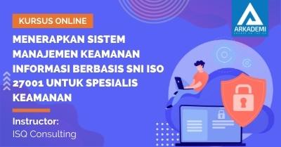 Arkademi Kursus Online - Thumbnail Menerapkan Sistem Manajemen Keamanan Informasi Berbasis SNI ISO 270