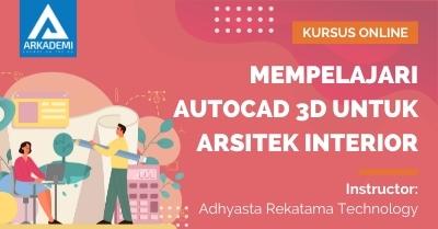 Arkademi Kursus Online - Thumbnail Mempelajari Autocad 3D untuk Arsitek Interior
