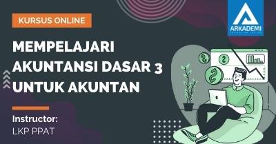 Arkademi Kursus Online - Thumbnail Mempelajari Akuntansi Dasar 3 untuk Akuntan